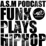 A.S.M PODCAST – FUNK PLAYS HIP HOP